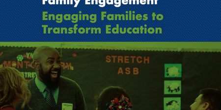 Joining Together to Create a Bold Vision for Next Generation Family Engagement: Engaging Families to Transform Education